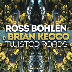 ROSS BOHLEN & BRIAN KEOCO - TWISTED ROADS